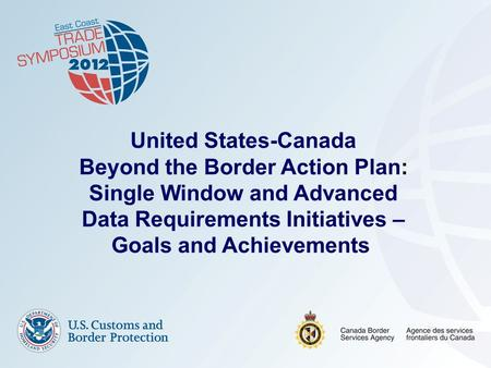 October 29, 20121 United States-Canada Beyond the Border Action Plan: Single Window and Advanced Data Requirements Initiatives – Goals and Achievements.