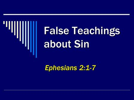 "False Teachings about Sin Ephesians 2:1-7. 2 SIN  Sin is ""a distiller of hate, a breeder of crime.""  All misery ultimately traced back to sin, Gen."