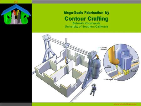 Mega-Scale Fabrication by Contour Crafting Behrokh Khoshnevis University of Southern California Viterbi School of Engineering .