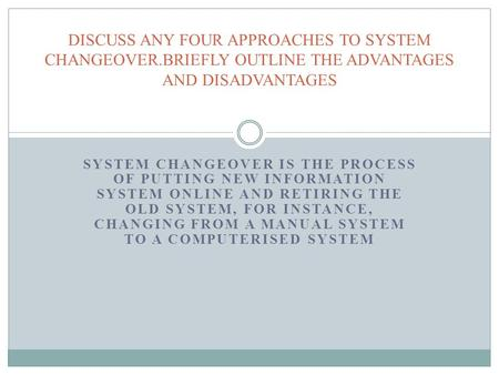 DISCUSS ANY FOUR APPROACHES TO SYSTEM CHANGEOVER