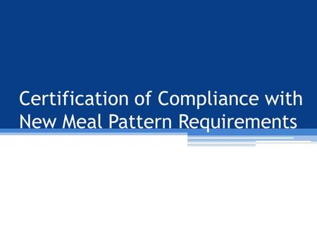 Certification of Compliance with New Meal Pattern Requirements.