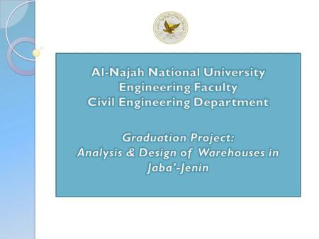 Al-Najah National University Engineering Faculty Civil Engineering Department Graduation Project: Analysis & Design of Warehouses in Jaba'-Jenin.