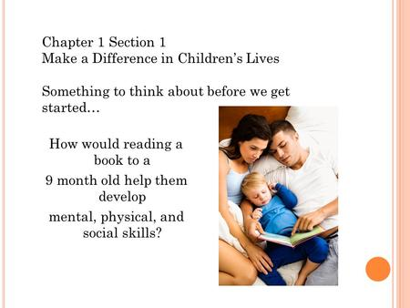 How would reading a book to a <strong>9</strong> month old help them develop mental, physical, and social skills? Chapter 1 Section 1 Make a Difference in Children's Lives.
