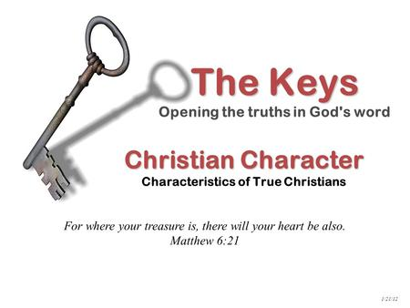 Christian Character Christian Character Characteristics of True Christians The Keys Opening the truths in God's word For where your treasure is, there.
