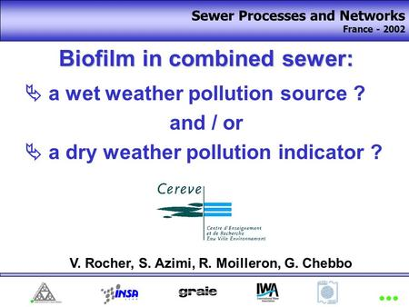 Biofilm in combined sewer:  a wet weather pollution source ? and / or  a dry weather pollution indicator ? Sewer Processes and Networks France - 2002.