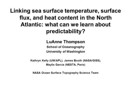 Linking sea surface temperature, surface flux, and heat content in the North Atlantic: what can we learn about predictability? LuAnne Thompson School of.