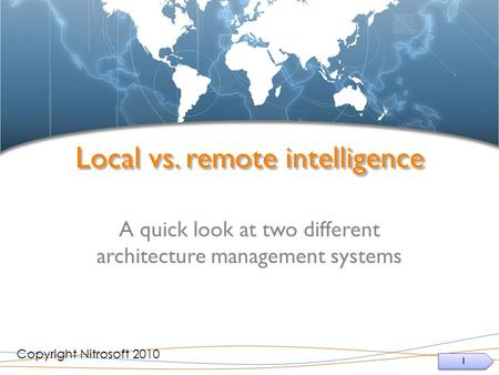 1 1 Local vs. remote intelligence A quick look at two different architecture management systems Copyright Nitrosoft 2010.