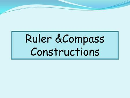Ruler &Compass Constructions To Construct the Perpendicular Bisector of a line. Constructions AB 1. Place compass at A, set over halfway and draw 2 arcs.