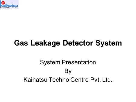 Gas Leakage Detector System System Presentation By Kaihatsu Techno Centre Pvt. Ltd.