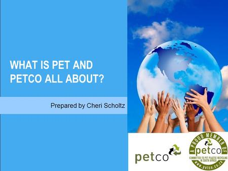 Prepared by Cheri Scholtz WHAT IS PET AND PETCO ALL ABOUT?