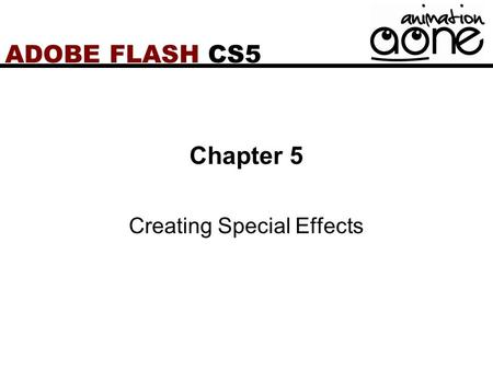 ADOBE FLASH CS5 Chapter 5 Creating Special Effects.