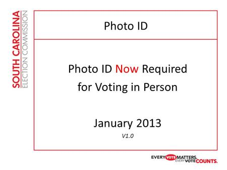 Photo ID Photo ID Now Required for Voting in Person January 2013 V1.0.