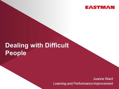 Dealing with Difficult People Joanne Ward Learning and Performance Improvement.