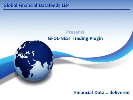 Global Financial Datafeeds LLP Financial Data… delivered Presents GFDL-NEST Trading Plugin.