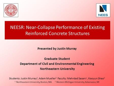 NEESR: Near-Collapse Performance of Existing Reinforced Concrete Structures Presented by Justin Murray Graduate Student Department of Civil and Environmental.