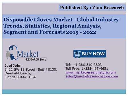 Disposable Gloves Market - Global Industry Trends, Statistics, Regional Analysis, Segment and Forecasts 2015 - 2022 Joel John 3422 SW 15 Street, Suit #8138,