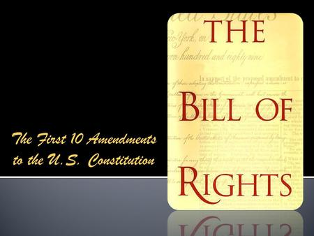 The First 10 Amendments to the U.S. Constitution.