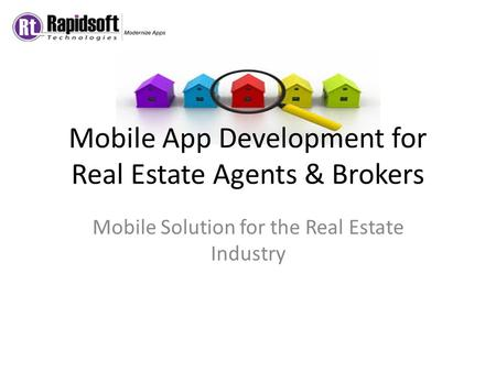 Mobile App Development for Real Estate Agents & Brokers Mobile Solution for the Real Estate Industry.