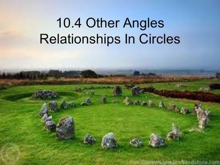 10.4 Other Angles Relationships In Circles. Theorem A tangent and a chord intersect at a point, it makes angles that are ½ the intercepted arc.