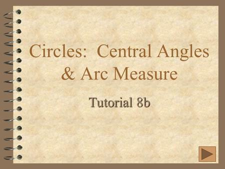 Circles: Central Angles & Arc Measure