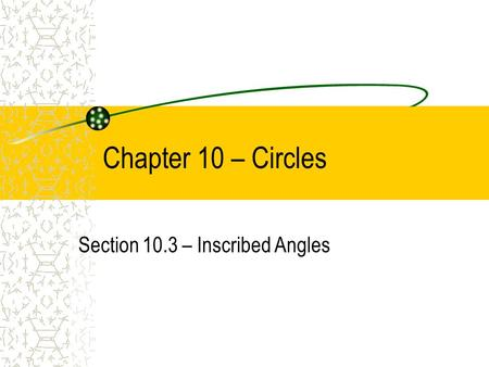 Section 10.3 – Inscribed Angles