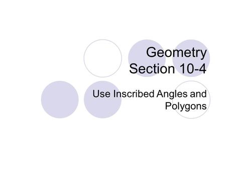Geometry Section 10-4 Use Inscribed Angles and Polygons.