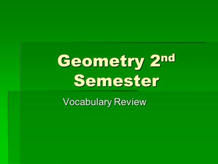 Geometry 2 nd Semester Vocabulary Review. 1.An arc with a measure greater than 180. Major arc 2.For a given circle, a segment with endpoints that are.