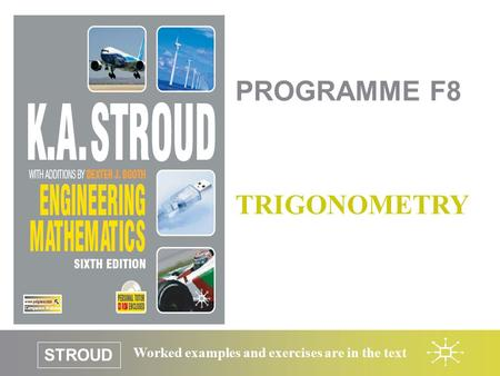 STROUD Worked examples and exercises are in the text PROGRAMME F8 TRIGONOMETRY.