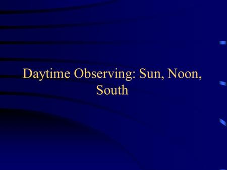 Daytime Observing: Sun, Noon, South. Sun Measurement - 01 We measured at 10:35 am on Aug 27, 2014 Length of the shadow of a meter stick was 1.25m Trigonometry: