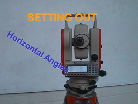 SETTING OUT Horizontal Angles. Ensure instrument is set to measure angles in the appropriate direction. ( refer to operators manual) Unclamp both vertical.