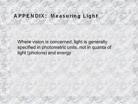 Where vision is concerned, light is generally specified in photometric units, not in quanta of light (photons) and energy.