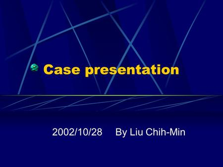 Case presentation 2002/10/28 By Liu Chih-Min.