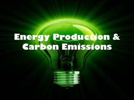 Energy Production & Carbon Emissions. Why Do We Need Energy? Energy is the ability to do work. We must have energy in order to survive. This means that.