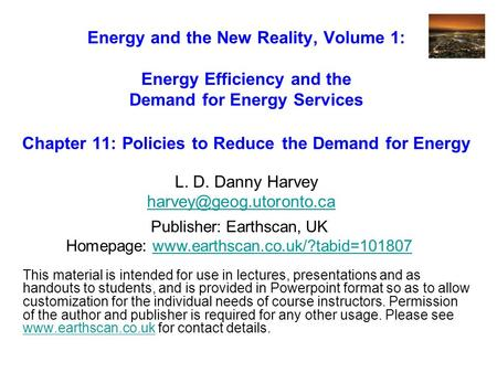 Energy and the New Reality, Volume 1: Energy Efficiency and the Demand for Energy Services Chapter 11: Policies to Reduce the Demand for Energy L. D. Danny.