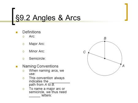 §9.2 Angles & Arcs Definitions Naming Conventions Arc: Major Arc: B