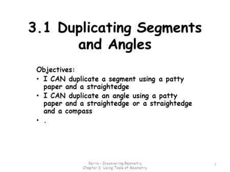 3.1 Duplicating Segments and Angles Objectives: I CAN duplicate a segment using a patty paper and a straightedge I CAN duplicate an angle using a patty.