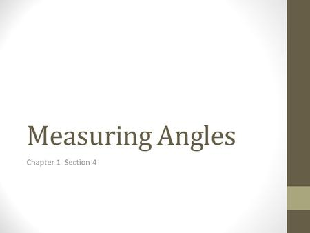 Measuring Angles Chapter 1 Section 4. ANGLE An angle is two rays that share a common endpoint. A B C Angles are named by a point on each side and the.