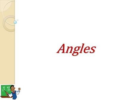 Angles. I. Definitions Ray : A part of a line with a single endpoint.