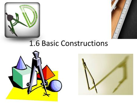 1.6 Basic Constructions. Construction – Congruent Segments 1.Draw a segment AB 2.Draw a ray with endpoint C 3.Open the compass to the length of AB. 4.With.