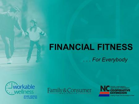 FINANCIAL FITNESS... For Everybody. Are YOU financially fit? Do you need a financial workout? Do you worry about money? Have you had a loss of income?