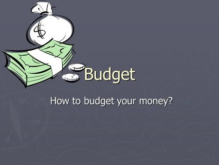 "Budget How to budget your money? ""Budget Busters"" Give yourself five points if you have a budget. Give yourself five points if you have a checkbook."