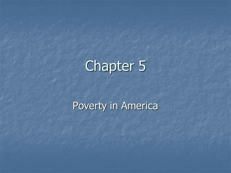 Chapter 5 Poverty in America. Some Misconceptions--Welfare Originally intended to help keep children with their parents Originally intended to help keep.