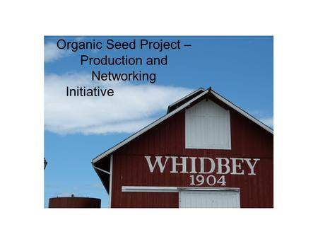 Organic Seed Project – Production and Networking Initiative.