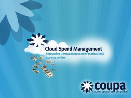 The Coupa Mission Enable organizations to spend smarter and save money by delivering the most innovative, easiest to use, fastest to implement and cost.