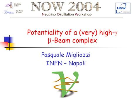Potentiality of a (very) high-   -Beam complex Pasquale Migliozzi INFN – Napoli.