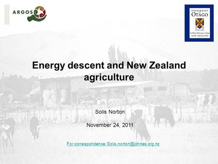 Energy descent and New Zealand agriculture Solis Norton November 24, 2011 For correspondence: