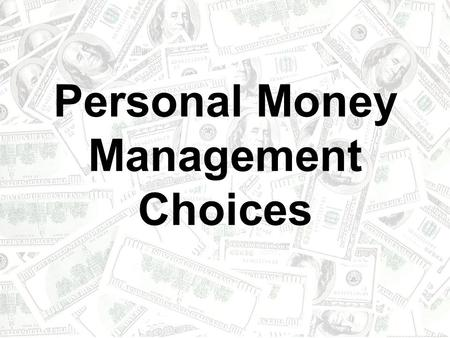 Personal Money Management Choices. Fill in the Personal Money Management Vocabulary Chart as the terms are discussed.