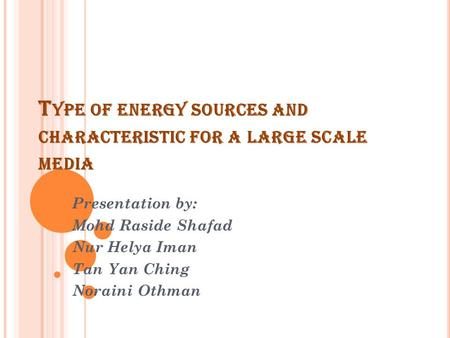 Type of energy sources and characteristic for a large scale media