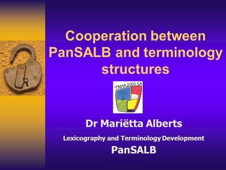 Cooperation between PanSALB and terminology structures Dr Mariëtta Alberts Lexicography and Terminology Development PanSALB.