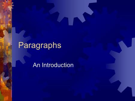 Paragraphs An Introduction What is a paragraph?  A paragraph is the fundamental building block of written English.  A paragraph is a collection of.